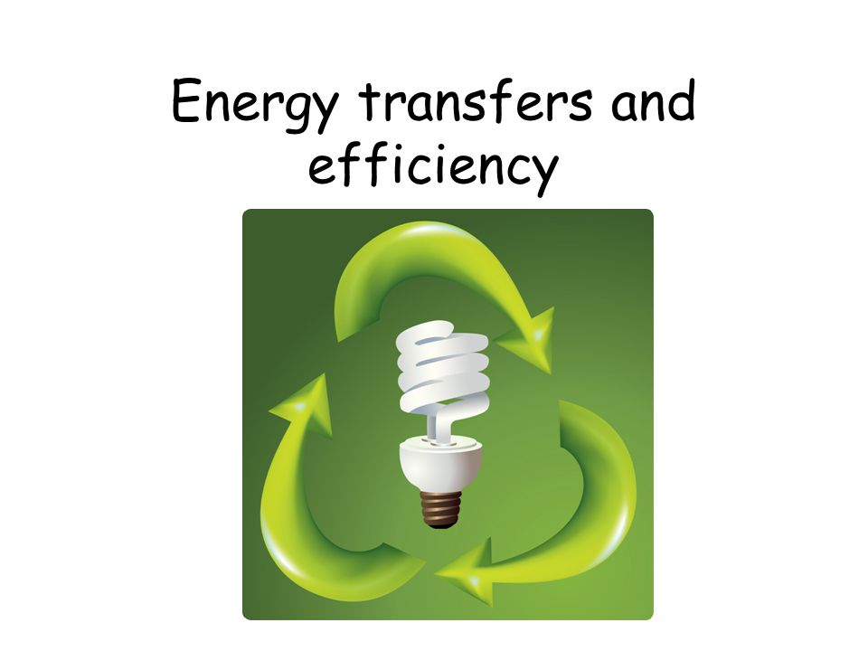 Energy transfers and efficiency