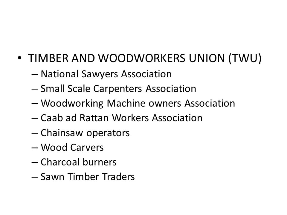 TIMBER AND WOODWORKERS UNION (TWU) – National Sawyers Association – Small Scale Carpenters Association – Woodworking Machine owners Association – Caab