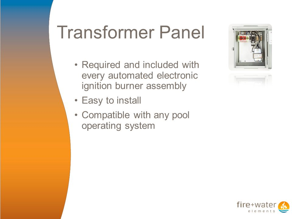 Transformer Panel Required and included with every automated electronic ignition burner assembly Easy to install Compatible with any pool operating system