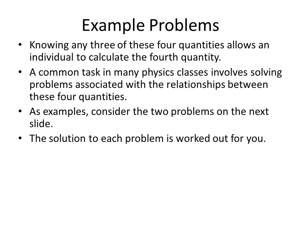 Example Problems Knowing any three of these four quantities allows an individual to calculate the fourth quantity.