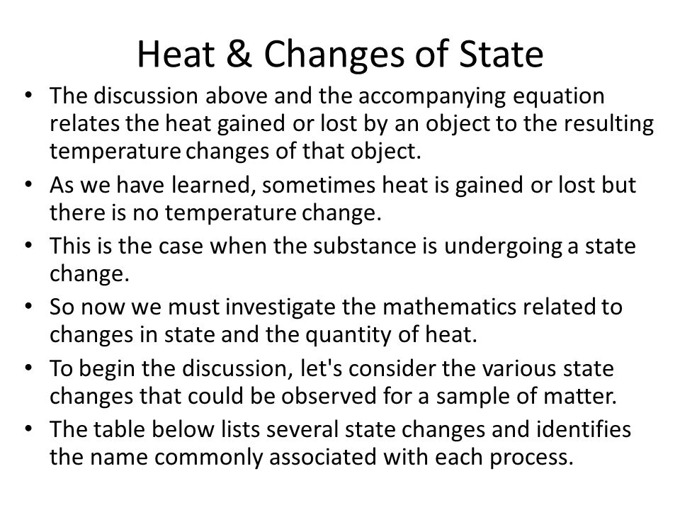 Heat & Changes of State The discussion above and the accompanying equation relates the heat gained or lost by an object to the resulting temperature changes of that object.
