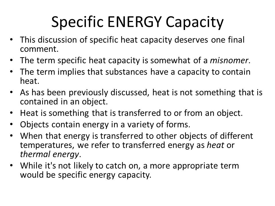 Specific ENERGY Capacity This discussion of specific heat capacity deserves one final comment.