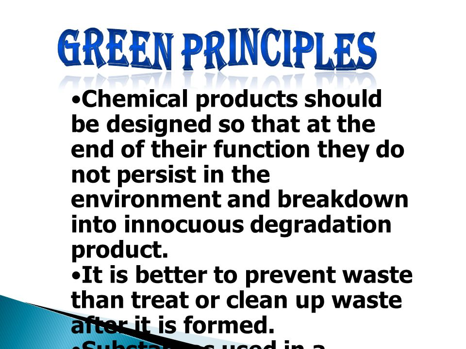 Chemical products should be designed so that at the end of their function they do not persist in the environment and breakdown into innocuous degradation product.