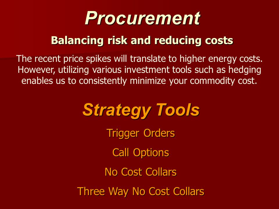 Procurement Balancing risk and reducing costs The recent price spikes will translate to higher energy costs. However, utilizing various investment too