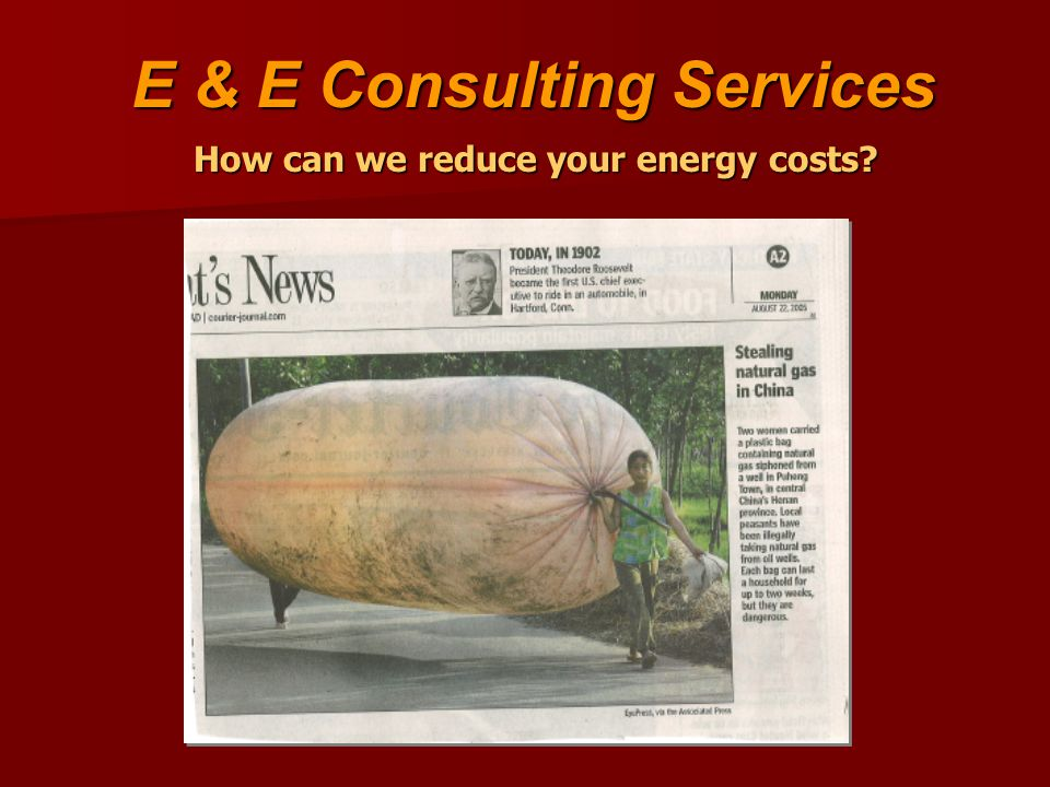 E & E Consulting Services E & E Consulting Services How can we reduce your energy costs? How can we reduce your energy costs?