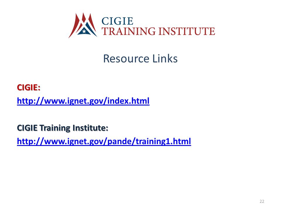 Resource LinksCIGIE: http://www.ignet.gov/index.html CIGIE Training Institute: http://www.ignet.gov/pande/training1.html 22