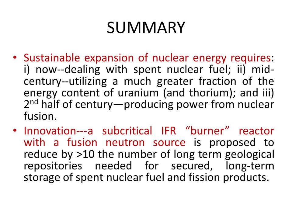 SUMMARY Sustainable expansion of nuclear energy requires: i) now--dealing with spent nuclear fuel; ii) mid- century--utilizing a much greater fraction