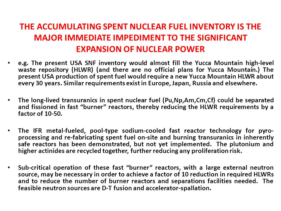 THE ACCUMULATING SPENT NUCLEAR FUEL INVENTORY IS THE MAJOR IMMEDIATE IMPEDIMENT TO THE SIGNIFICANT EXPANSION OF NUCLEAR POWER e.g. The present USA SNF