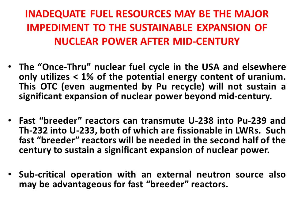 """INADEQUATE FUEL RESOURCES MAY BE THE MAJOR IMPEDIMENT TO THE SUSTAINABLE EXPANSION OF NUCLEAR POWER AFTER MID-CENTURY The """"Once-Thru"""" nuclear fuel cyc"""