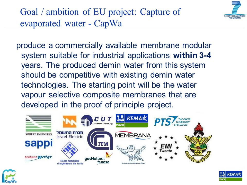 Goal / ambition of EU project: Capture of evaporated water - CapWa produce a commercially available membrane modular system suitable for industrial applications within 3-4 years.