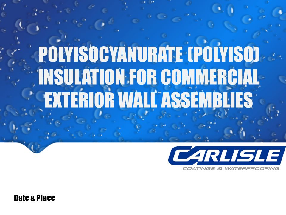 POLYISOCYANURATE (POLYISO) INSULATION FOR COMMERCIAL EXTERIOR WALL ASSEMBLIES Date & Place
