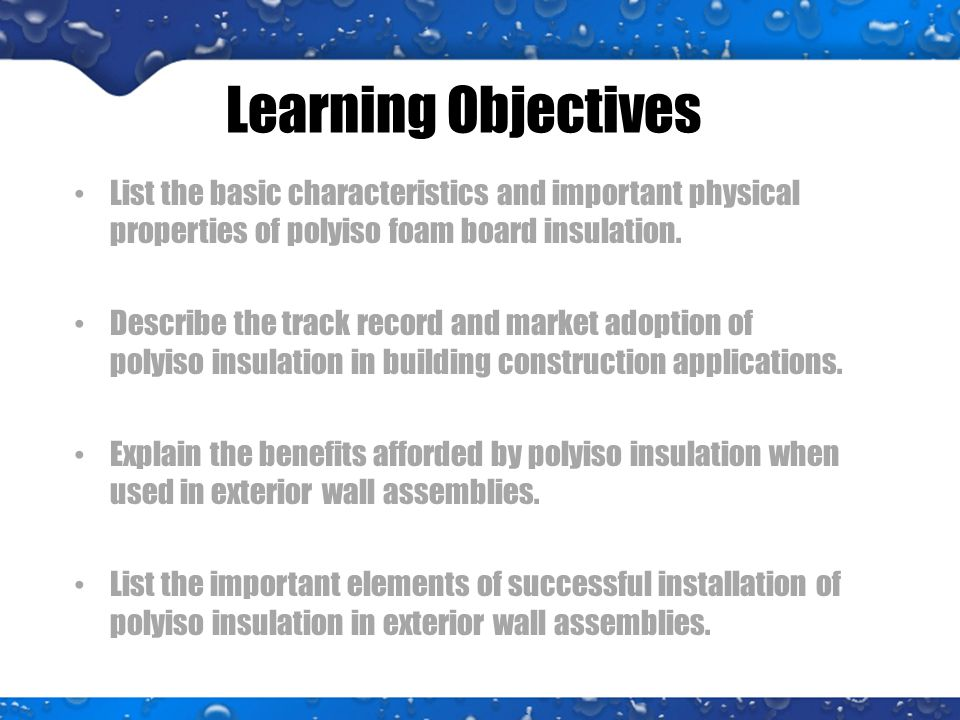 Learning Objectives List the basic characteristics and important physical properties of polyiso foam board insulation.