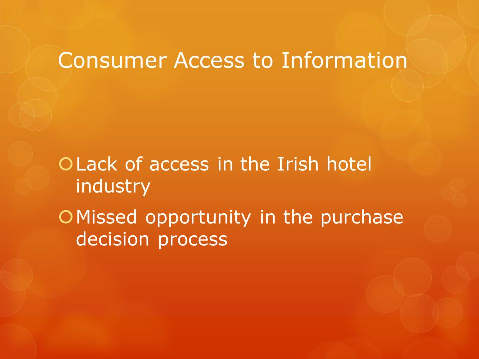 Consumer Access to Information  Lack of access in the Irish hotel industry  Missed opportunity in the purchase decision process