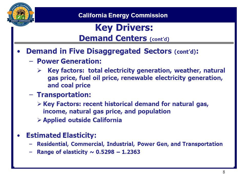 California Energy Commission Key Drivers: Demand Centers (cont'd) Demand in Five Disaggregated Sectors (cont'd) : –Power Generation:  Key factors: to