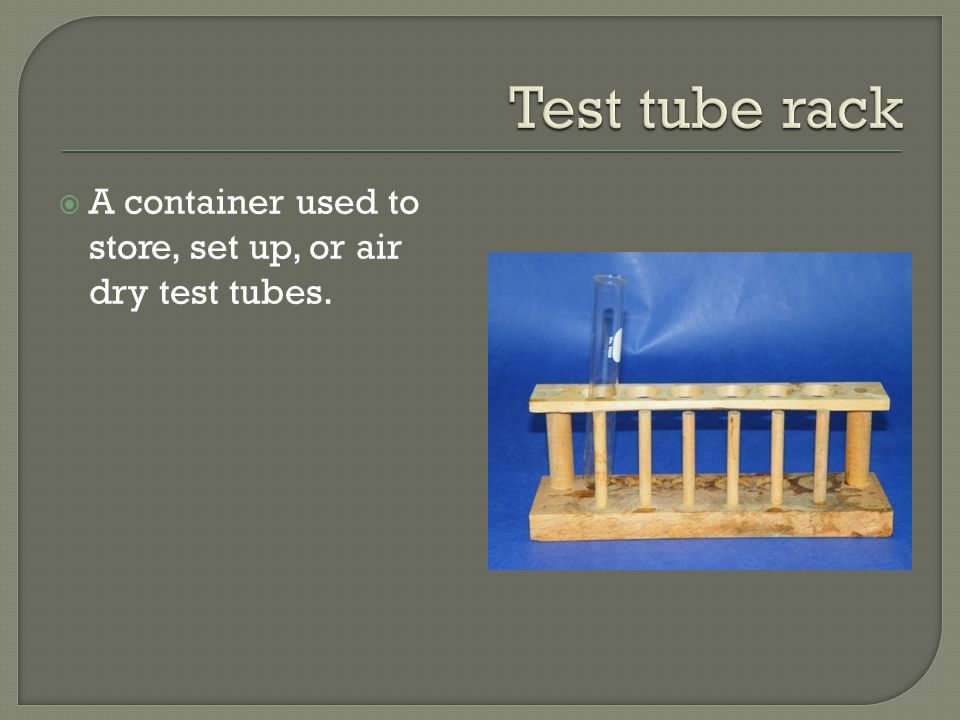  A container used to store, set up, or air dry test tubes.