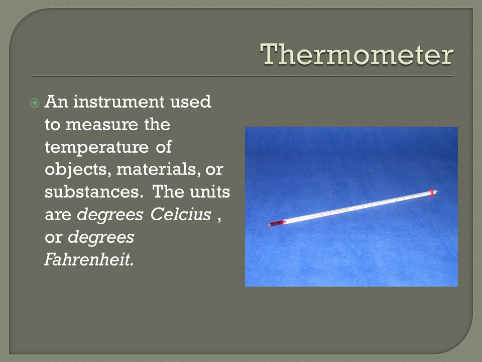  Instrument used to measure time intervals. Most common unit is seconds.