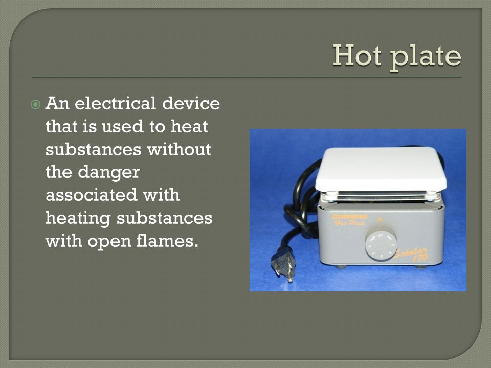  An electrical device that is used to heat substances without the danger associated with heating substances with open flames.