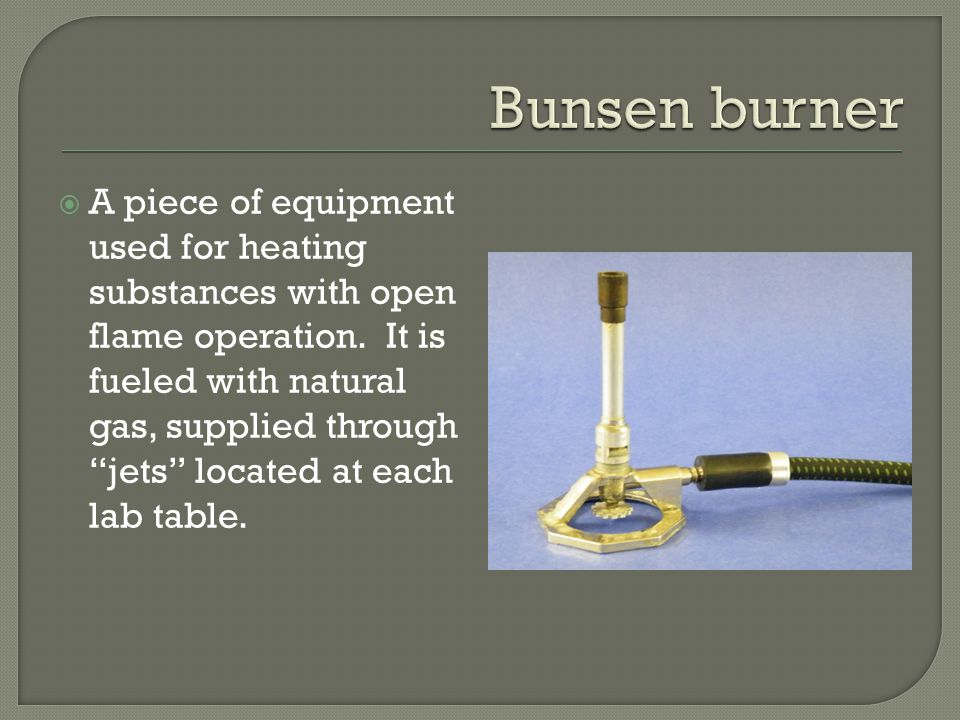  A piece of equipment used for heating substances with open flame operation.