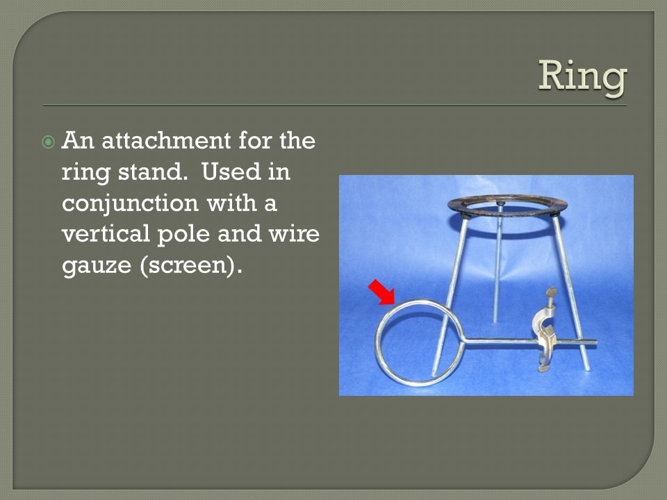  An attachment for the ring stand.