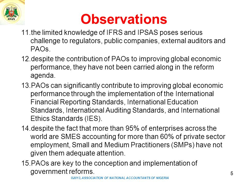 Observations 11.the limited knowledge of IFRS and IPSAS poses serious challenge to regulators, public companies, external auditors and PAOs. 12.despit