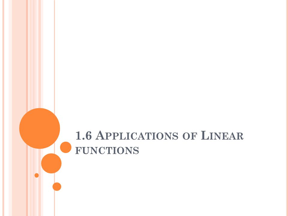 1.6 A PPLICATIONS OF L INEAR FUNCTIONS
