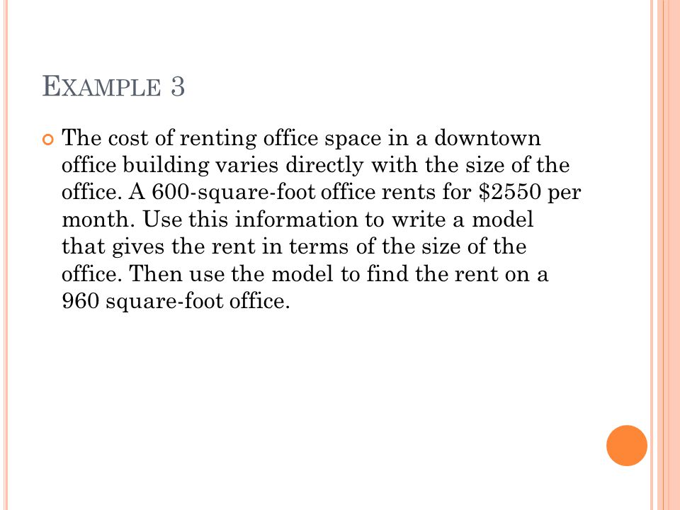 E XAMPLE 3 The cost of renting office space in a downtown office building varies directly with the size of the office.