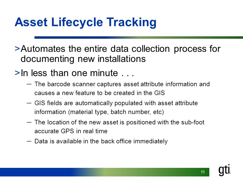 11 Asset Lifecycle Tracking >Automates the entire data collection process for documenting new installations >In less than one minute...