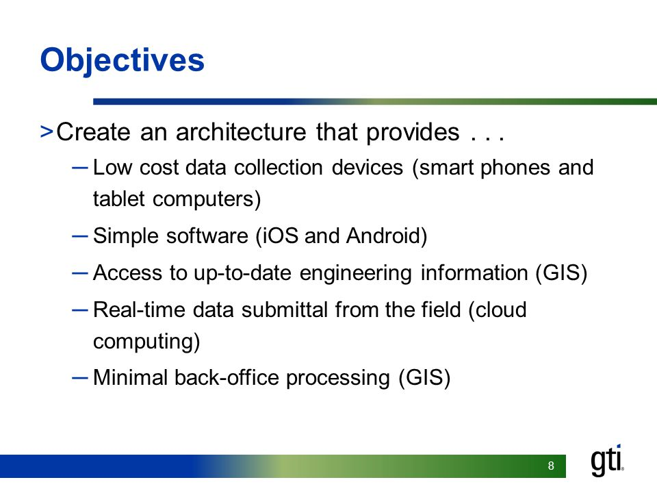 88 Objectives >Create an architecture that provides... ─Low cost data collection devices (smart phones and tablet computers) ─Simple software (iOS and