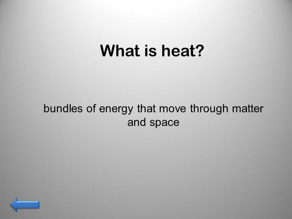 What is thermal energy? the energy of the motion of particles in matter