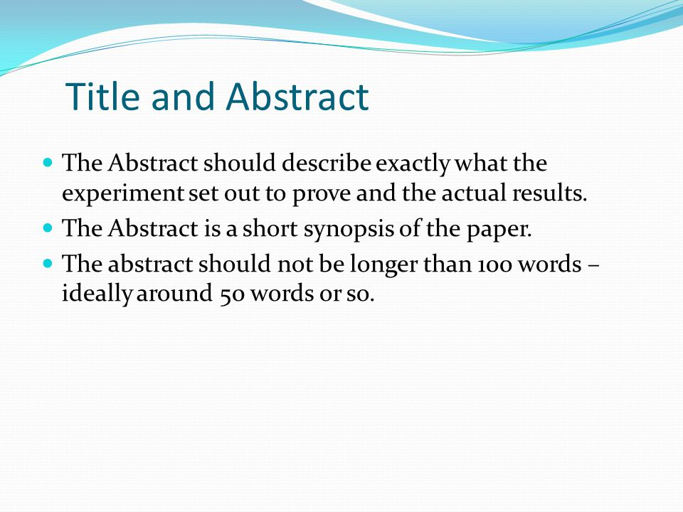 Title and Abstract The Abstract should describe exactly what the experiment set out to prove and the actual results.