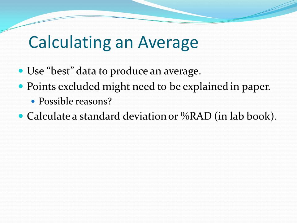 """Calculating an Average Use """"best"""" data to produce an average. Points excluded might need to be explained in paper. Possible reasons? Calculate a stand"""