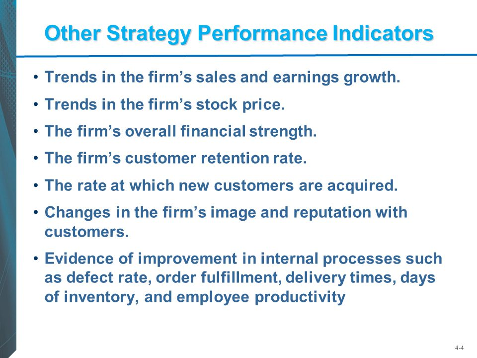4-4 Other Strategy Performance Indicators Trends in the firm's sales and earnings growth. Trends in the firm's stock price. The firm's overall financi