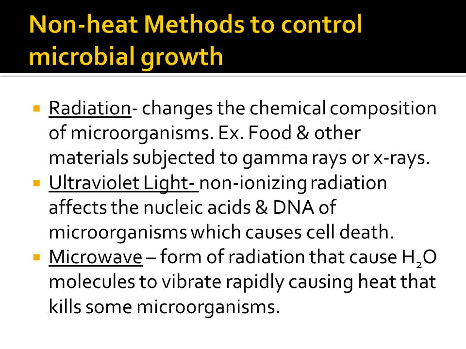  Radiation- changes the chemical composition of microorganisms.