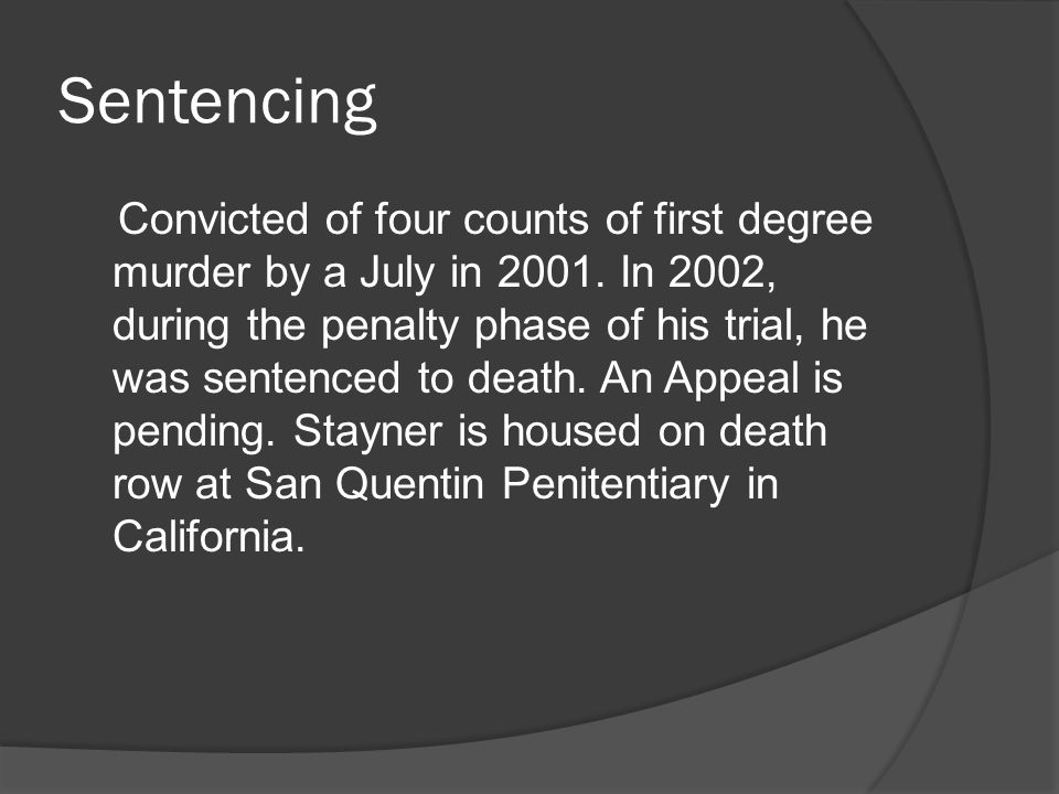 Sentencing Convicted of four counts of first degree murder by a July in 2001.