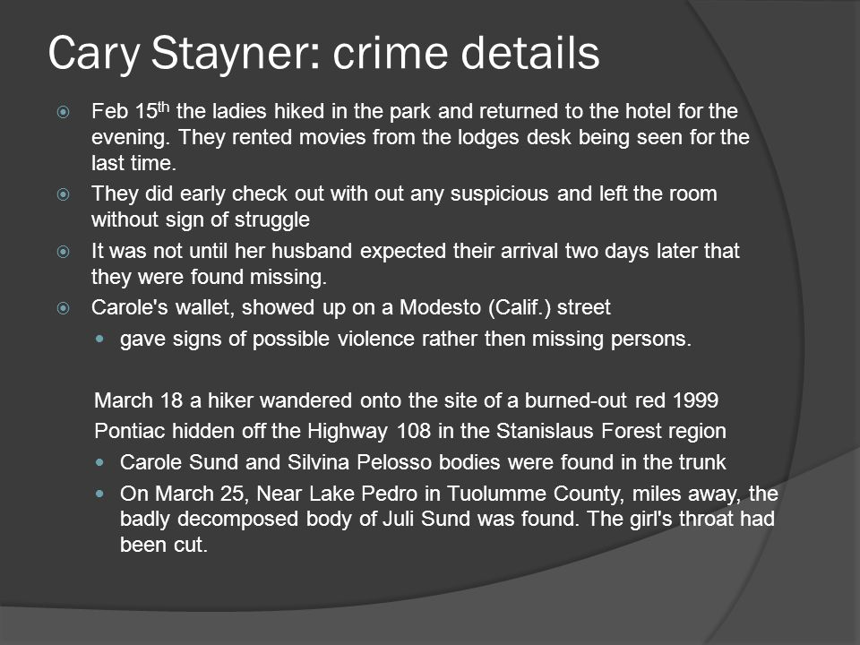 Cary Stayner: crime details  Feb 15 th the ladies hiked in the park and returned to the hotel for the evening.