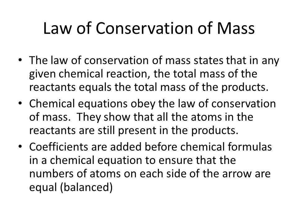 Law of Conservation of Mass The law of conservation of mass states that in any given chemical reaction, the total mass of the reactants equals the tot