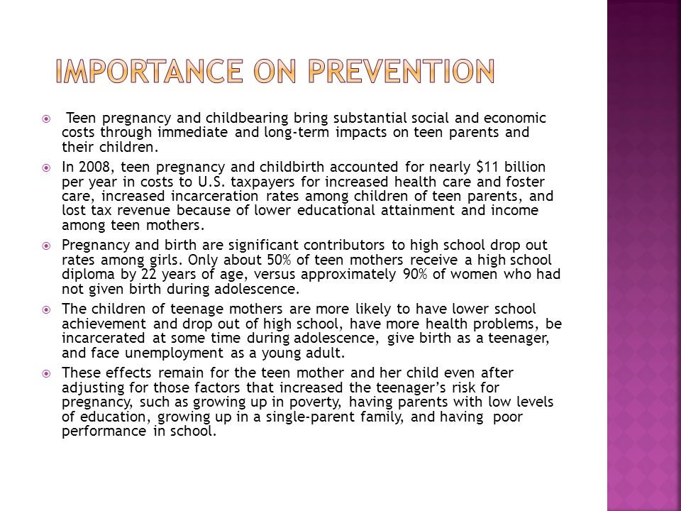  Teen pregnancy and childbearing bring substantial social and economic costs through immediate and long-term impacts on teen parents and their childr