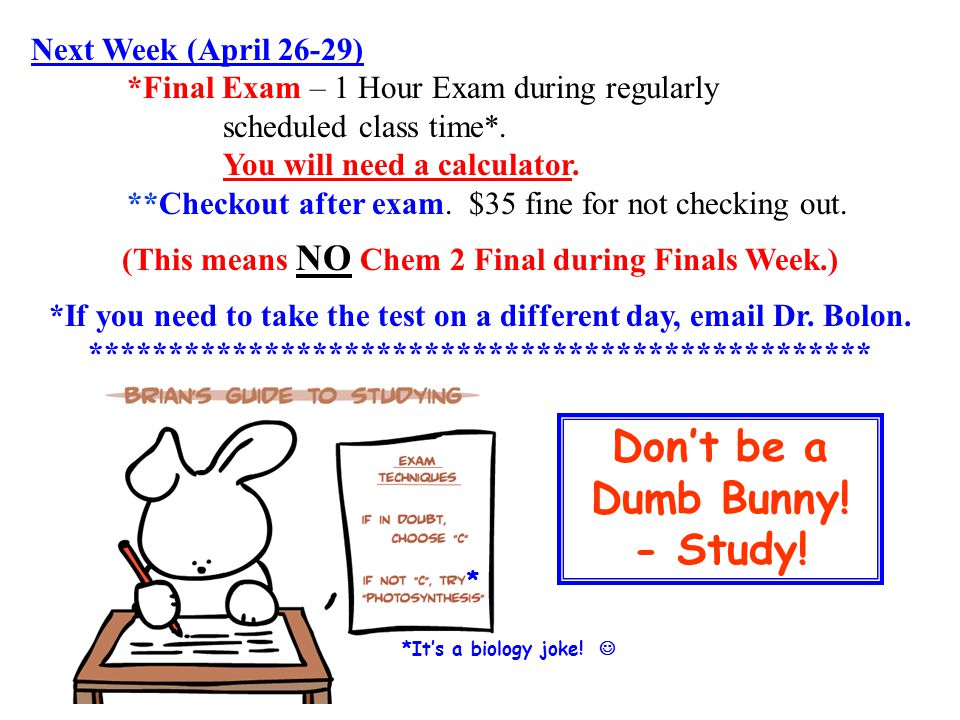 Next Week (April 26-29) *Final Exam – 1 Hour Exam during regularly scheduled class time*.
