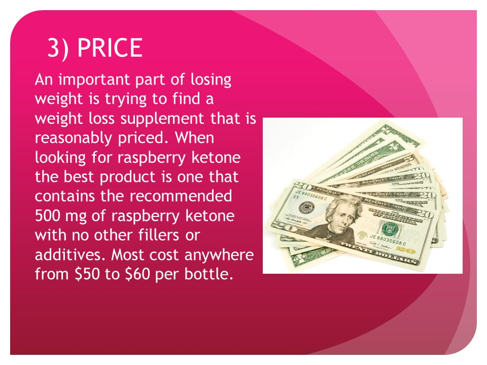 3) PRICE An important part of losing weight is trying to find a weight loss supplement that is reasonably priced.