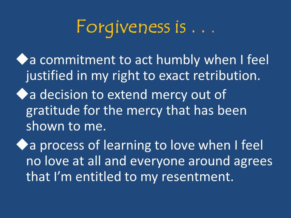 Forgiveness is...