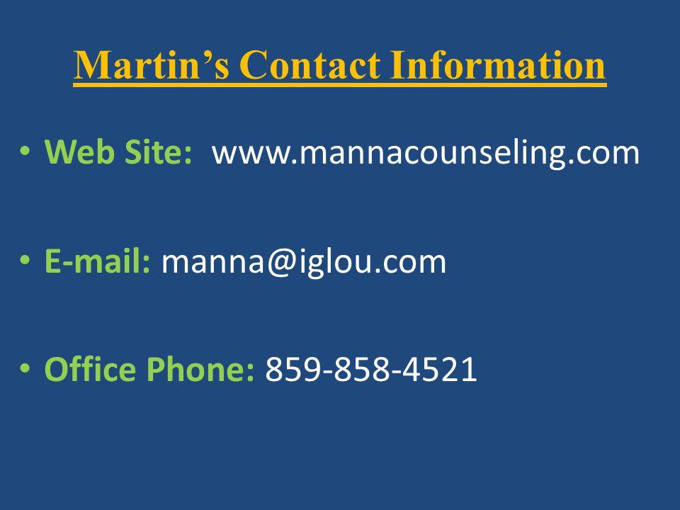 Martin's Contact Information Web Site: www.mannacounseling.com E-mail: manna@iglou.com Office Phone: 859-858-4521