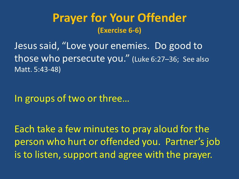Prayer for Your Offender (Exercise 6-6) Jesus said, Love your enemies.
