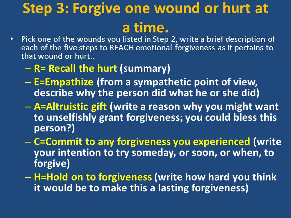 Step 3: Forgive one wound or hurt at a time.
