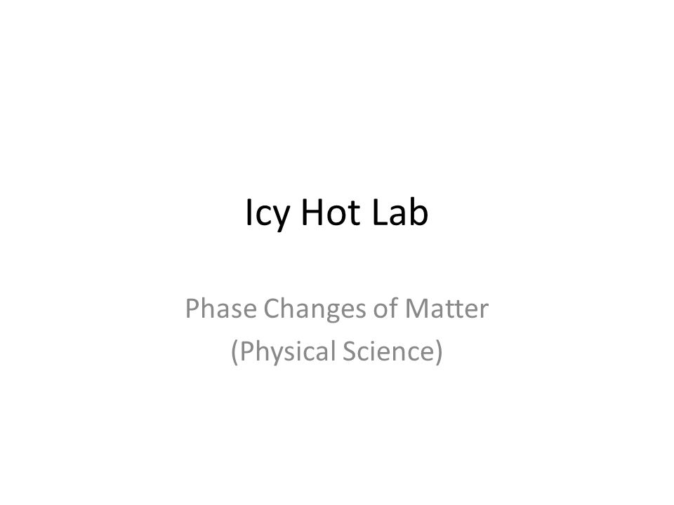 Icy Hot Lab Phase Changes of Matter (Physical Science)