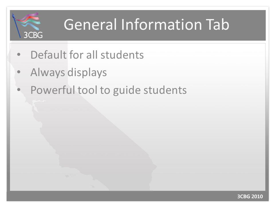 General Information Tab Default for all students Always displays Powerful tool to guide students