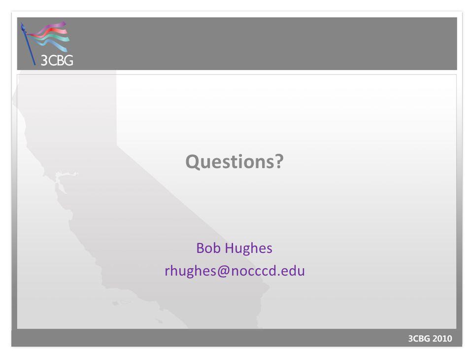 Questions Bob Hughes rhughes@nocccd.edu