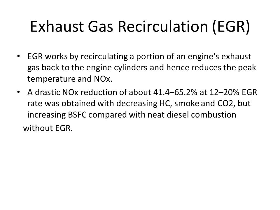 Exhaust Gas Recirculation (EGR) EGR works by recirculating a portion of an engine's exhaust gas back to the engine cylinders and hence reduces the pea