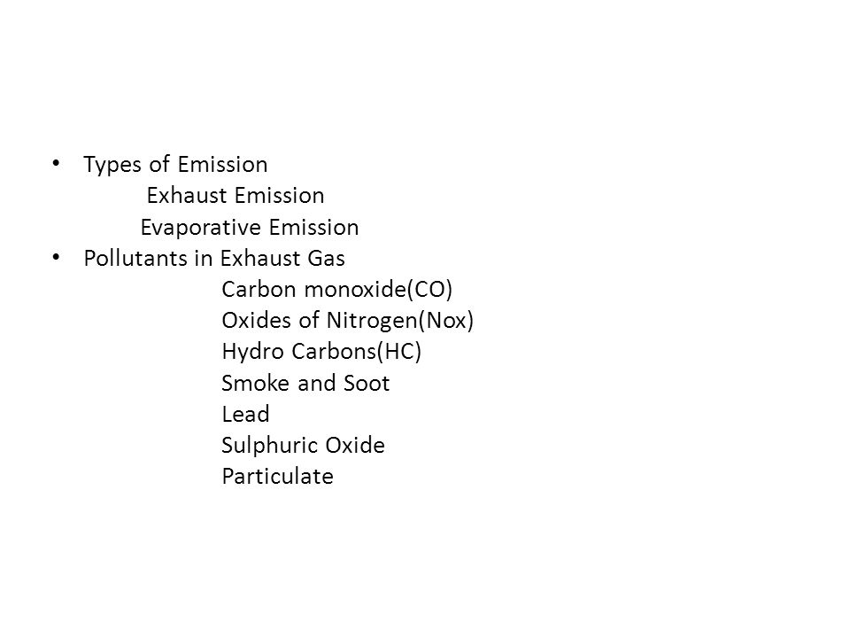 Types of Emission Exhaust Emission Evaporative Emission Pollutants in Exhaust Gas Carbon monoxide(CO) Oxides of Nitrogen(Nox) Hydro Carbons(HC) Smoke
