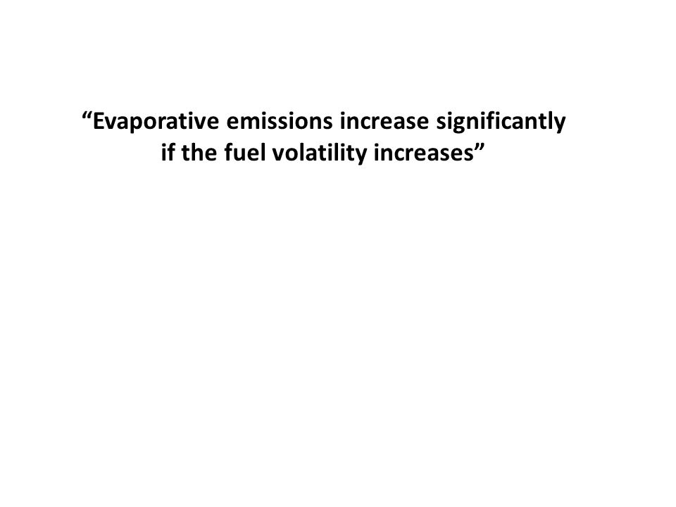 """""""Evaporative emissions increase significantly if the fuel volatility increases"""""""