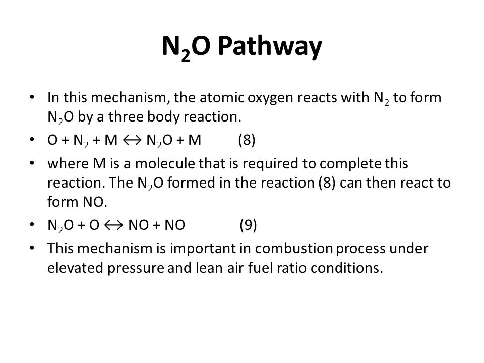 N 2 O Pathway In this mechanism, the atomic oxygen reacts with N 2 to form N 2 O by a three body reaction. O + N 2 + M ↔ N 2 O + M (8) where M is a mo